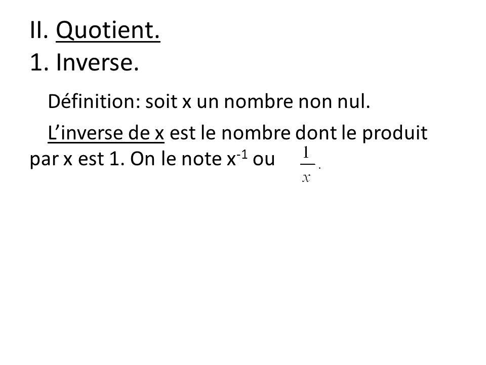 II. Quotient. 1. Inverse. Définition: soit x un nombre non nul.