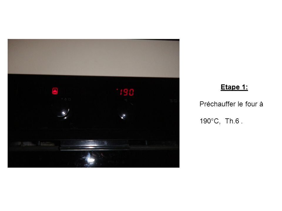 Etape 1: Préchauffer le four à 190°C, Th.6 .