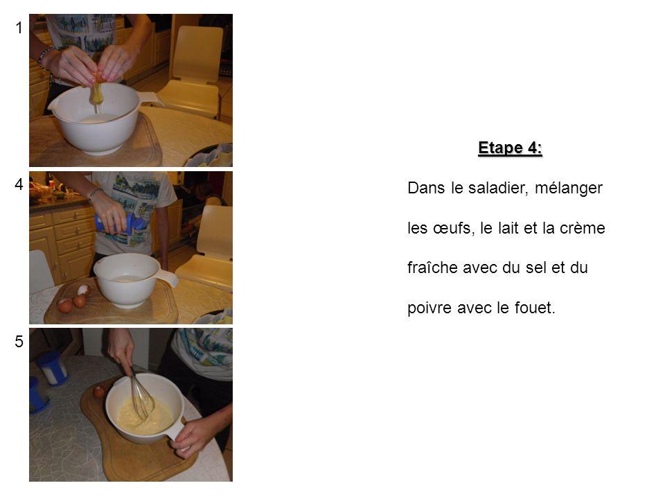 1 Etape 4: Dans le saladier, mélanger. les œufs, le lait et la crème. fraîche avec du sel et du.