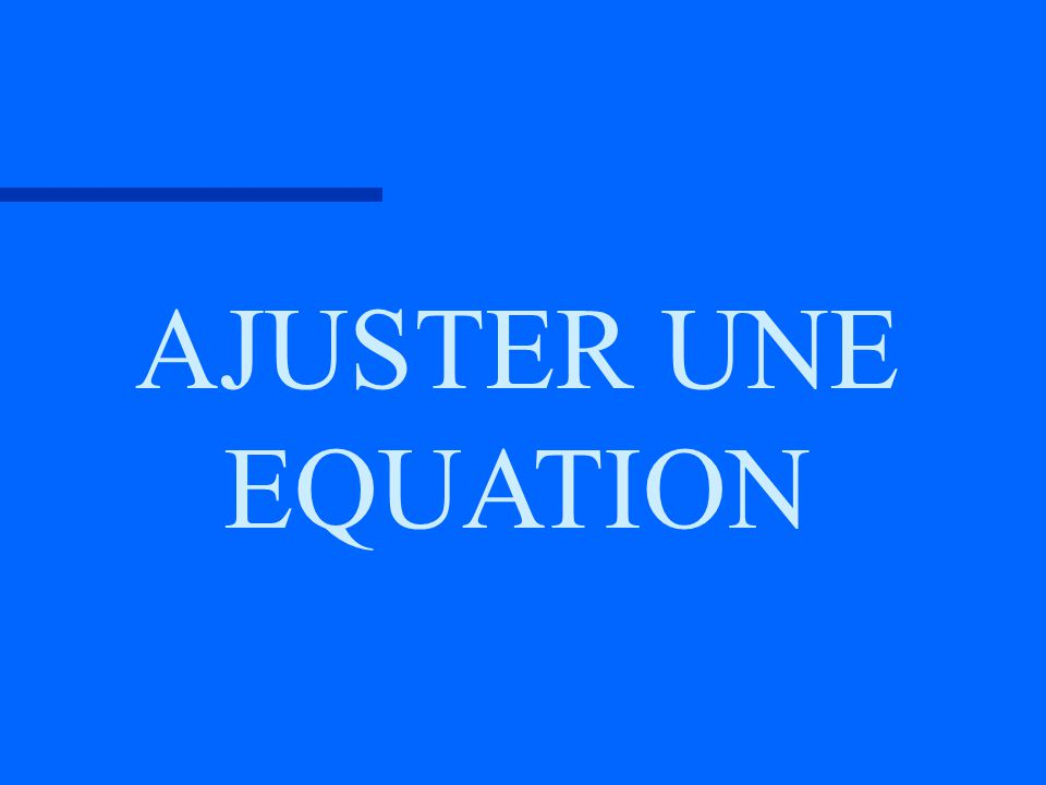 AJUSTER UNE EQUATION