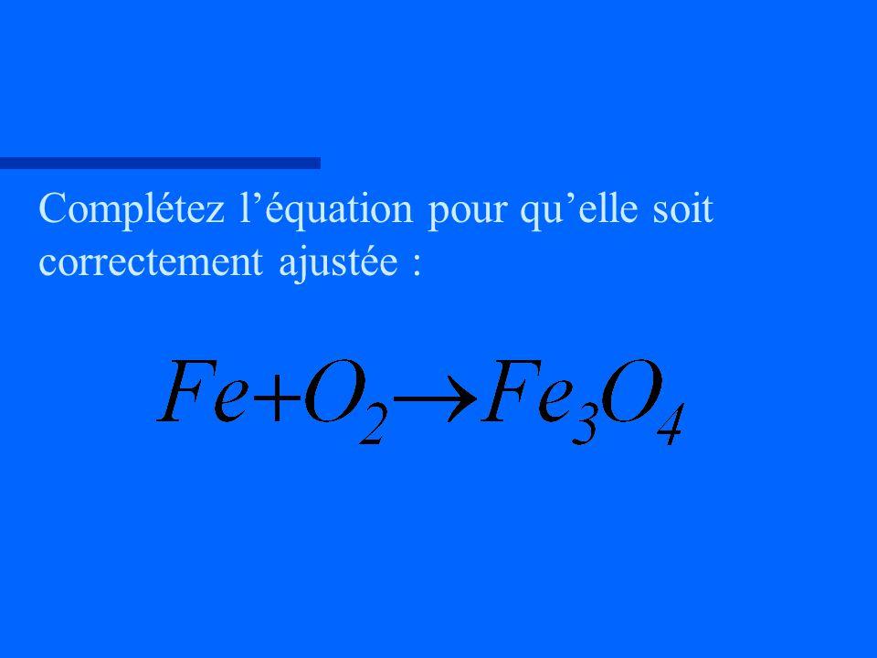 Complétez l'équation pour qu'elle soit correctement ajustée :