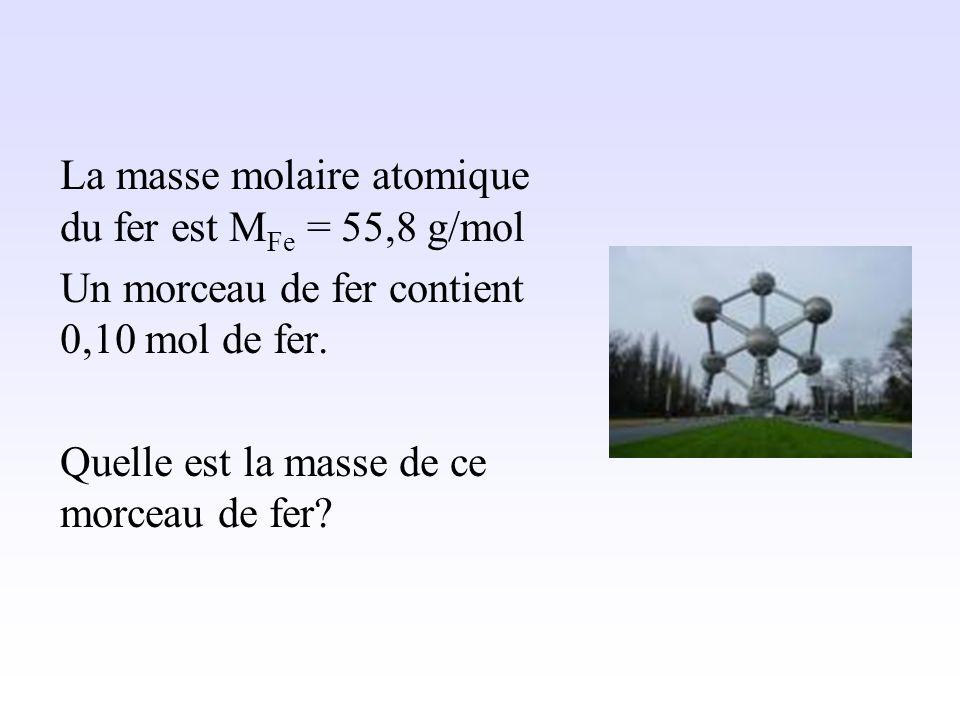 La masse molaire atomique du fer est MFe = 55,8 g/mol