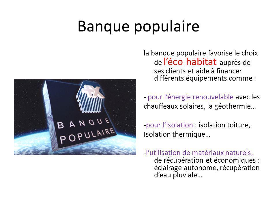Banque populaire la banque populaire favorise le choix de l'éco habitat auprès de ses clients et aide à financer différents équipements comme :