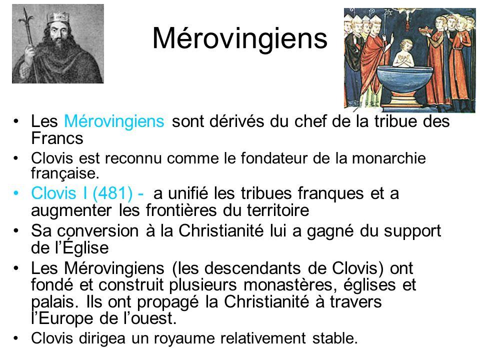 Mérovingiens Les Mérovingiens sont dérivés du chef de la tribue des Francs. Clovis est reconnu comme le fondateur de la monarchie française.