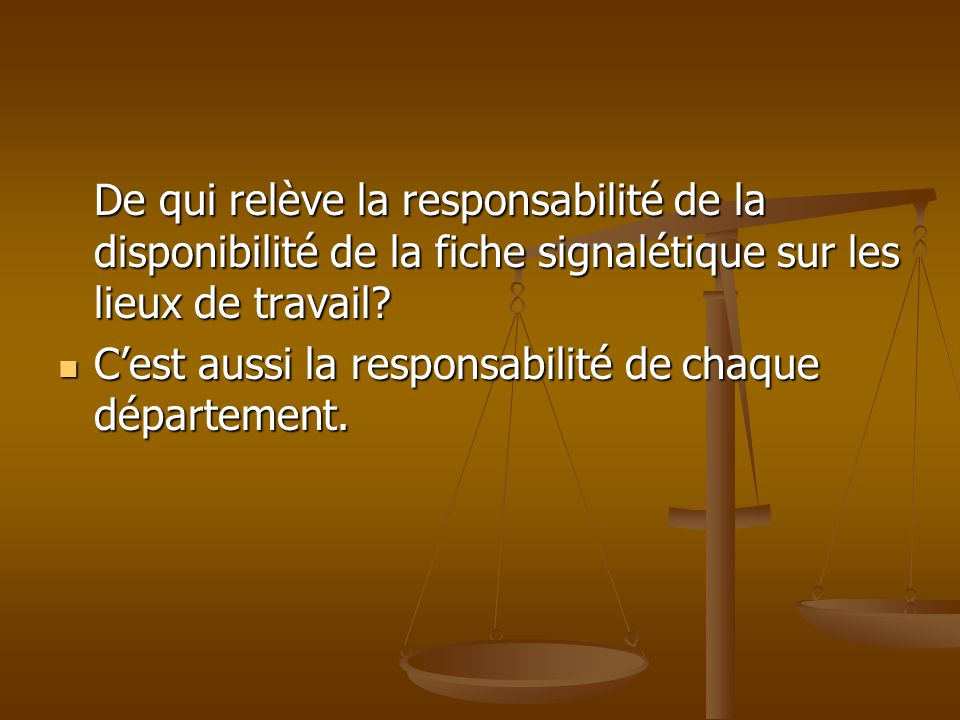 De qui relève la responsabilité de la disponibilité de la fiche signalétique sur les lieux de travail