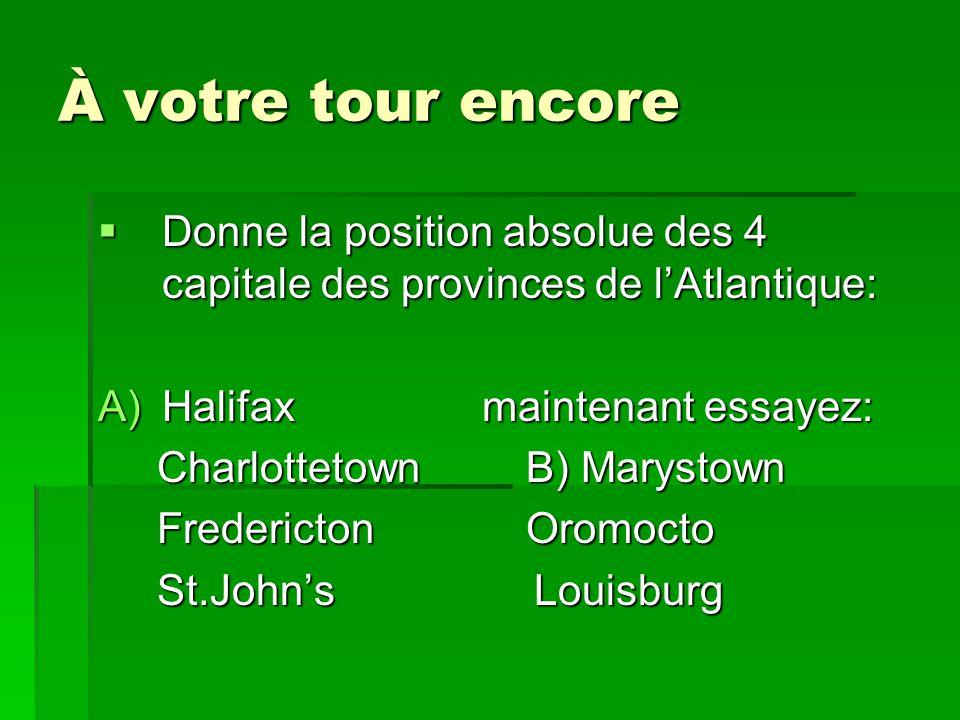 À votre tour encore Donne la position absolue des 4 capitale des provinces de l'Atlantique: Halifax maintenant essayez: