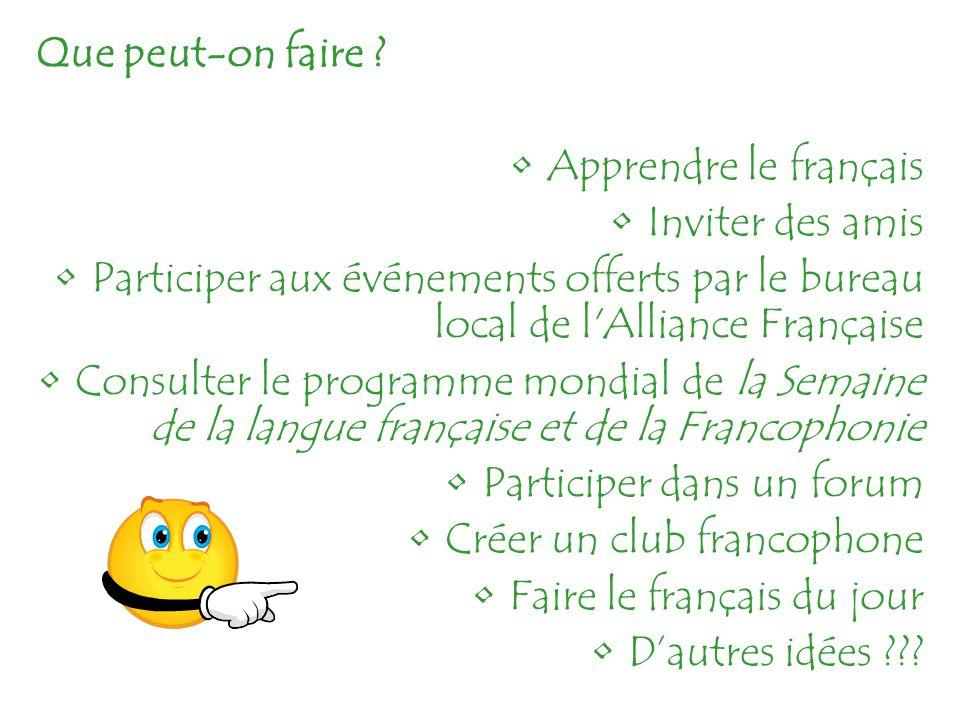 Que peut-on faire Apprendre le français. Inviter des amis. Participer aux événements offerts par le bureau local de l Alliance Française.