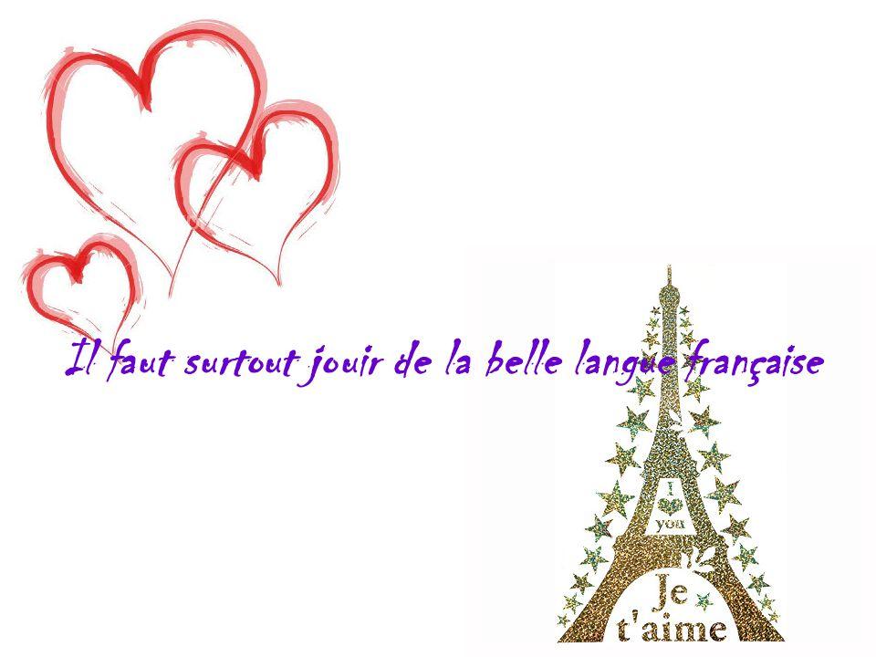 Il faut surtout jouir de la belle langue française