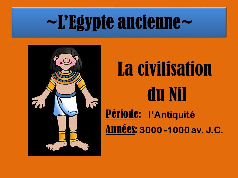 ~L'Egypte ancienne~ La civilisation du Nil Période: l'Antiquité