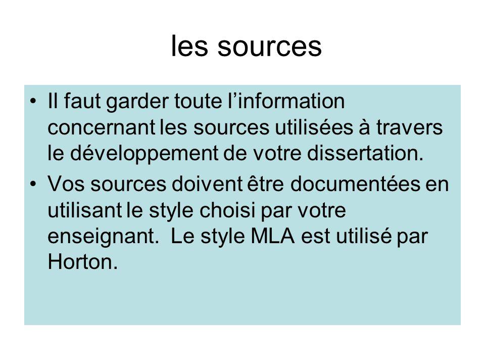 les sources Il faut garder toute l'information concernant les sources utilisées à travers le développement de votre dissertation.