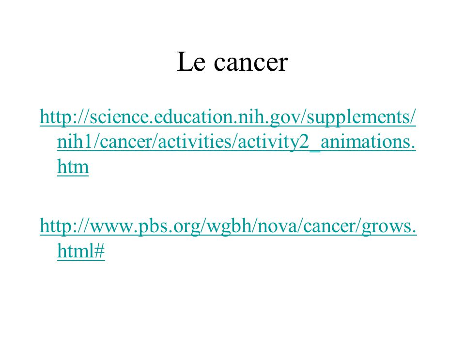 Le cancer http://science.education.nih.gov/supplements/nih1/cancer/activities/activity2_animations.htm.
