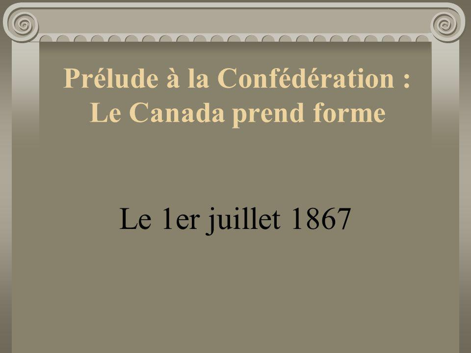 Prélude à la Confédération : Le Canada prend forme