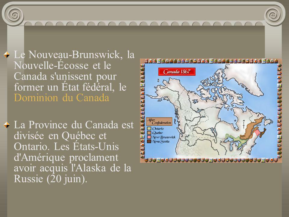 Le Nouveau-Brunswick, la Nouvelle-Écosse et le Canada s unissent pour former un État fédéral, le Dominion du Canada