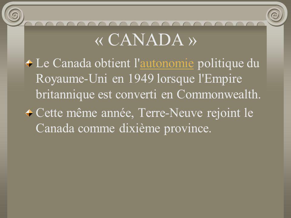 « CANADA » Le Canada obtient l autonomie politique du Royaume-Uni en 1949 lorsque l Empire britannique est converti en Commonwealth.
