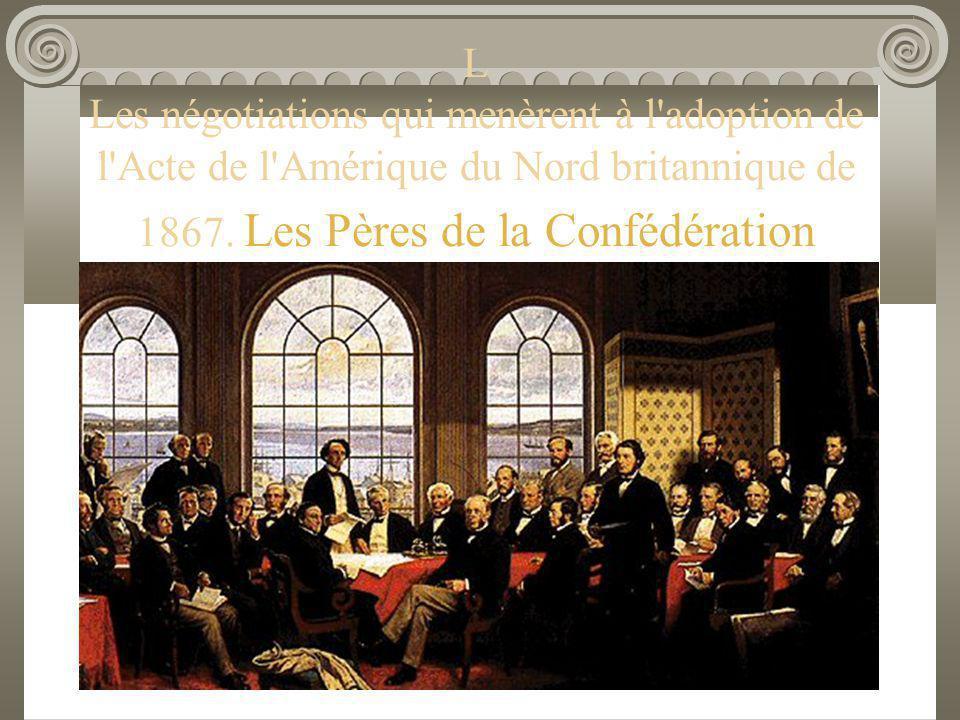 L Les négotiations qui menèrent à l adoption de l Acte de l Amérique du Nord britannique de 1867.