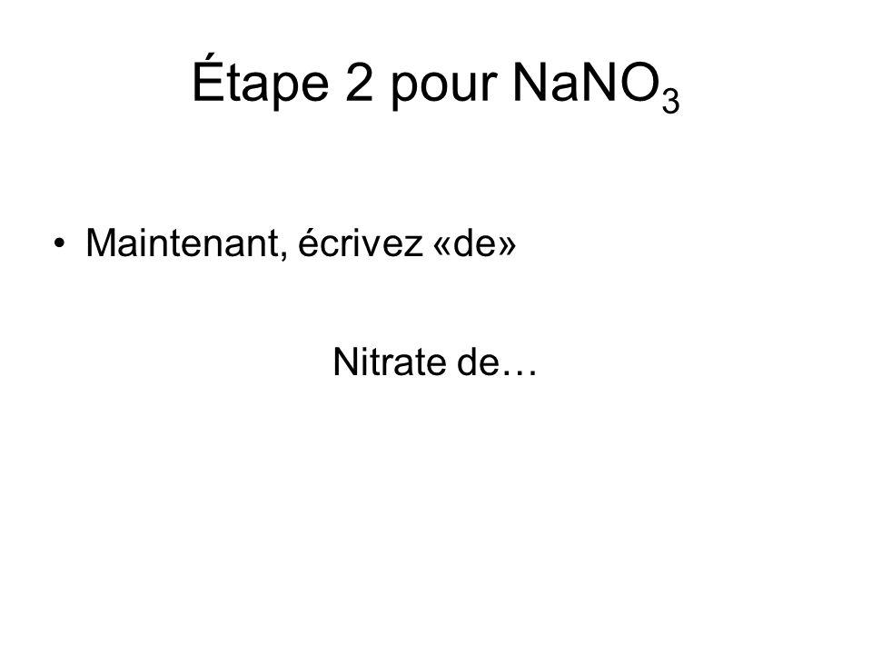 Étape 2 pour NaNO3 Maintenant, écrivez «de» Nitrate de…