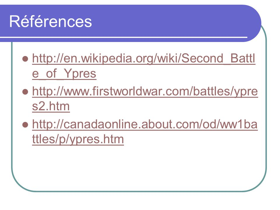Références http://en.wikipedia.org/wiki/Second_Battle_of_Ypres