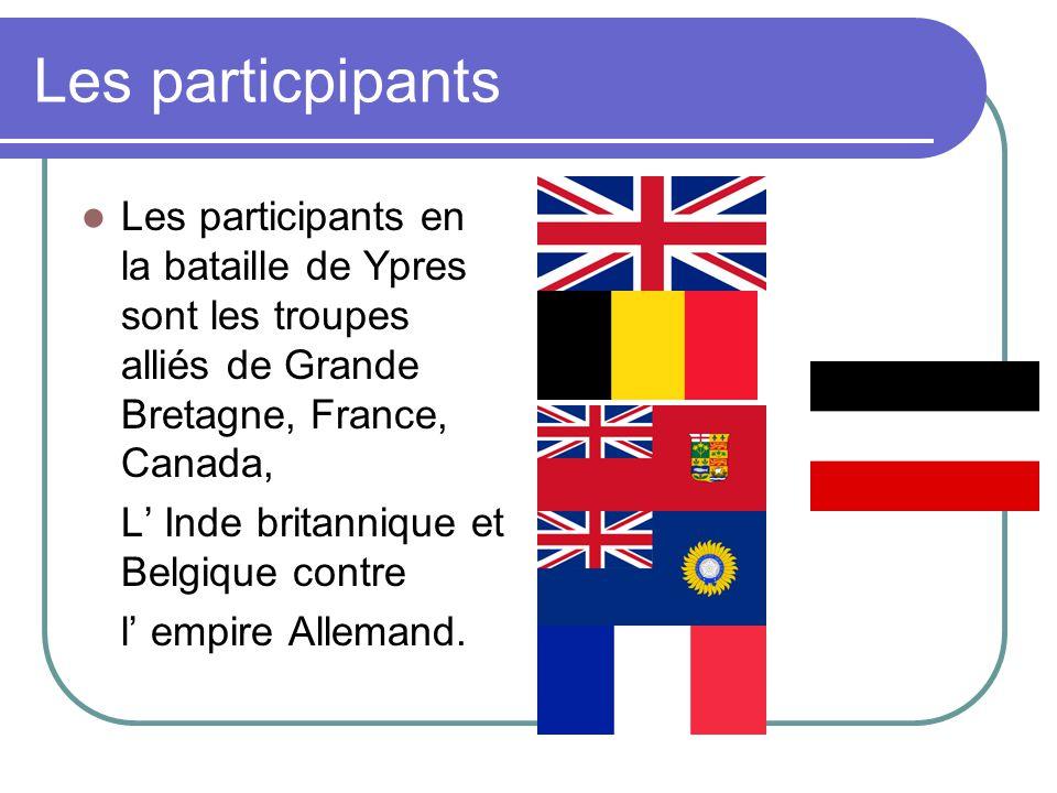 Les particpipants Les participants en la bataille de Ypres sont les troupes alliés de Grande Bretagne, France, Canada,