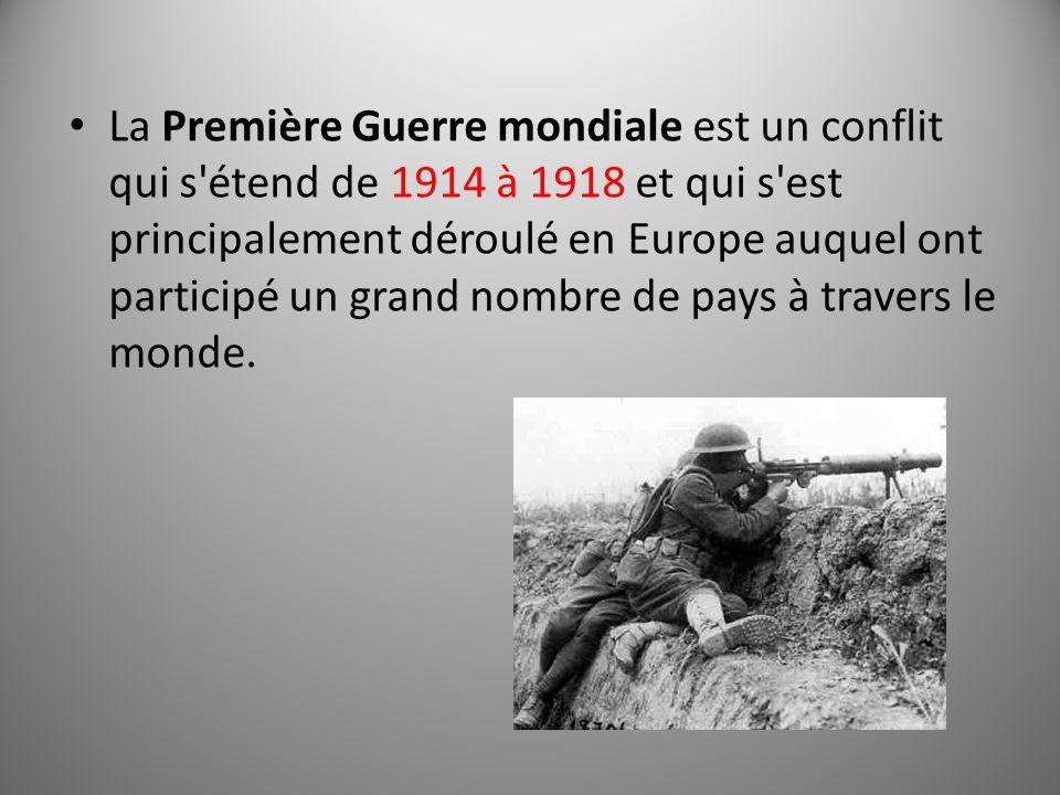 La Première Guerre mondiale est un conflit qui s étend de 1914 à 1918 et qui s est principalement déroulé en Europe auquel ont participé un grand nombre de pays à travers le monde.