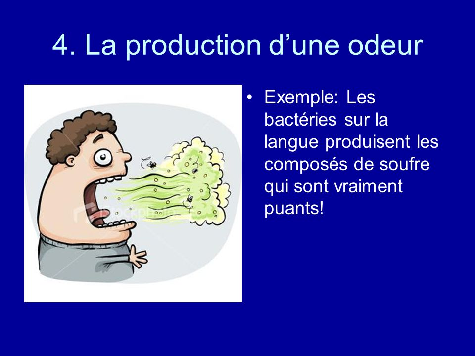 4. La production d'une odeur