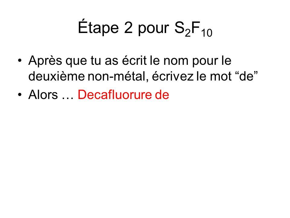 Étape 2 pour S2F10 Après que tu as écrit le nom pour le deuxième non-métal, écrivez le mot de Alors … Decafluorure de.