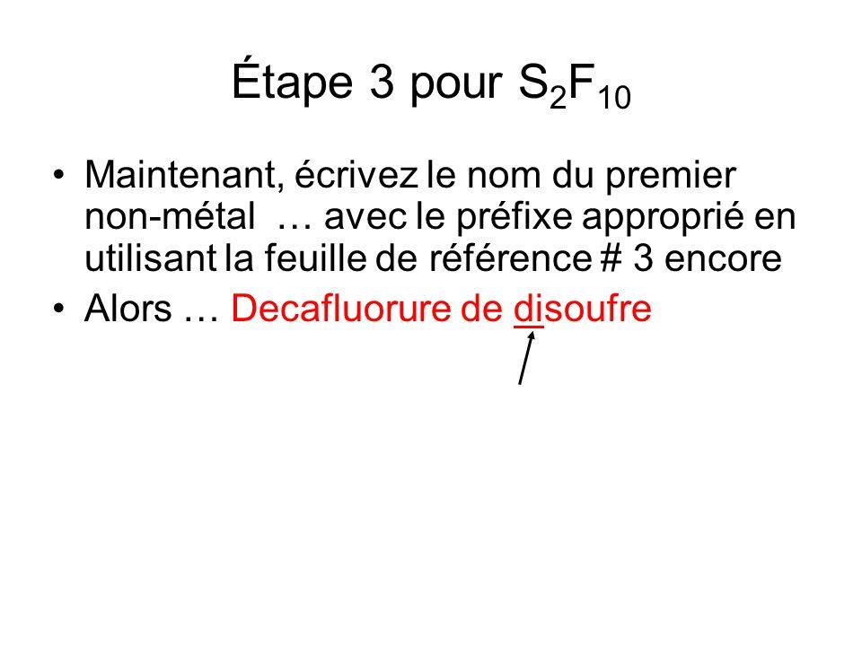 Étape 3 pour S2F10 Maintenant, écrivez le nom du premier non-métal … avec le préfixe approprié en utilisant la feuille de référence # 3 encore.