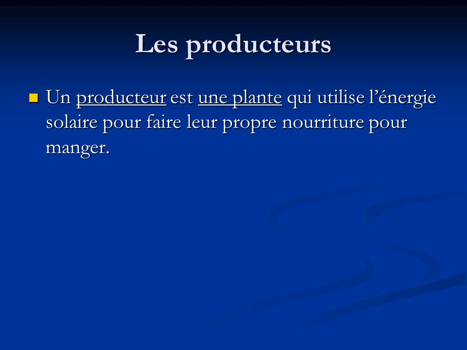 Les producteurs Un producteur est une plante qui utilise l'énergie solaire pour faire leur propre nourriture pour manger.