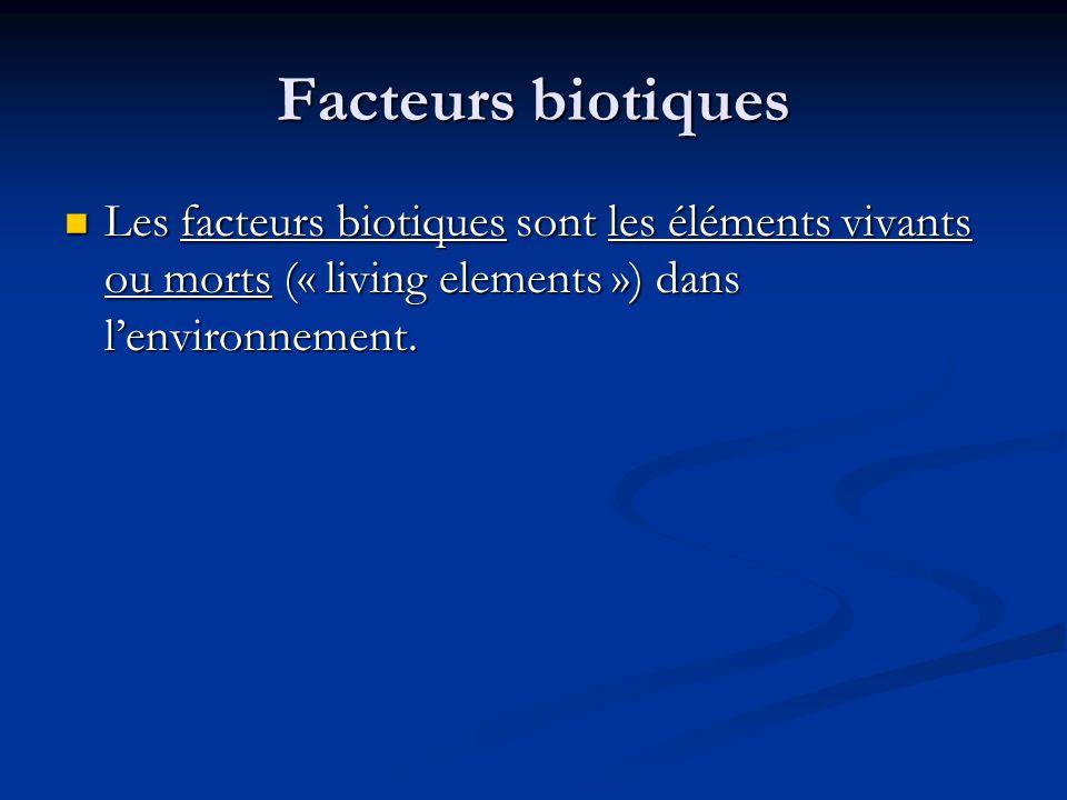 Facteurs biotiques Les facteurs biotiques sont les éléments vivants ou morts (« living elements ») dans l'environnement.