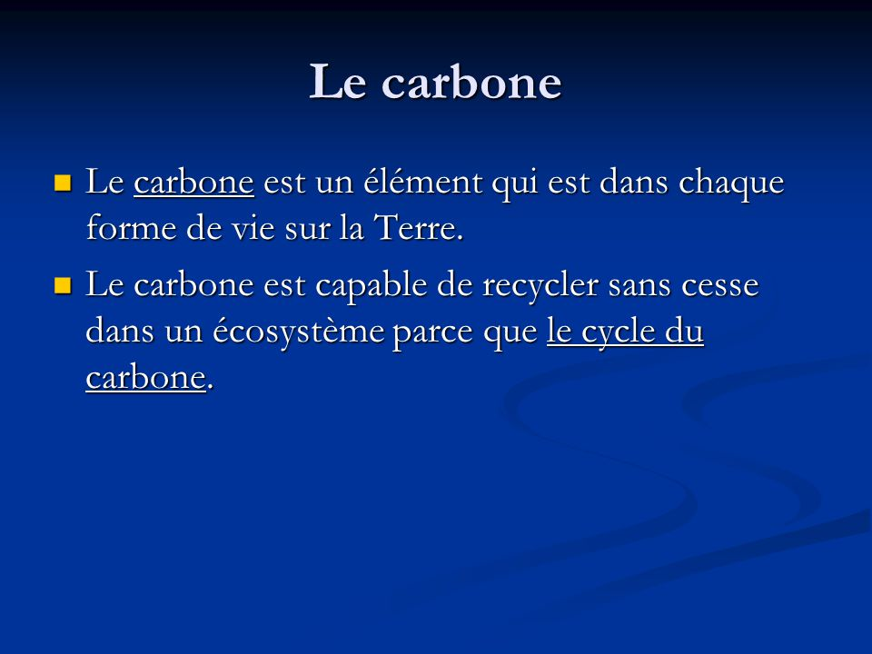 Le carbone Le carbone est un élément qui est dans chaque forme de vie sur la Terre.