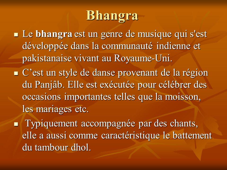 Bhangra Le bhangra est un genre de musique qui s est développée dans la communauté indienne et pakistanaise vivant au Royaume-Uni.