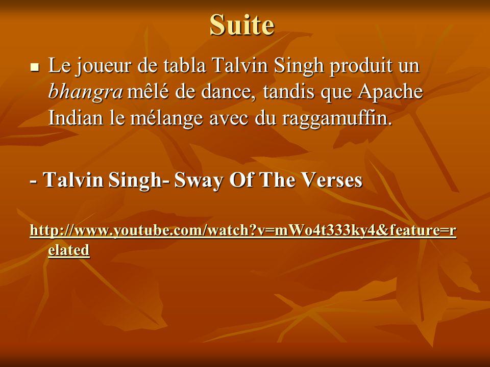 Suite Le joueur de tabla Talvin Singh produit un bhangra mêlé de dance, tandis que Apache Indian le mélange avec du raggamuffin.