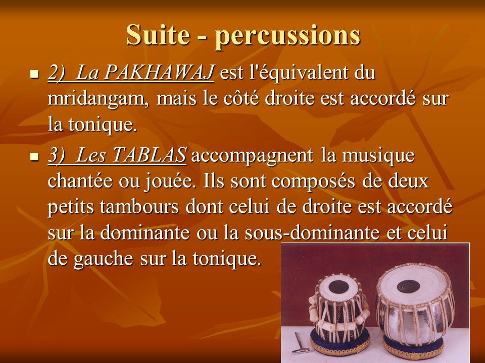 Suite - percussions 2) La PAKHAWAJ est l équivalent du mridangam, mais le côté droite est accordé sur la tonique.