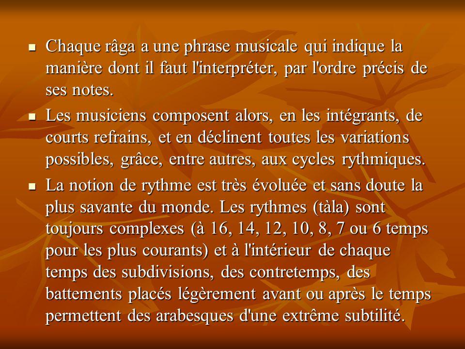 Chaque râga a une phrase musicale qui indique la manière dont il faut l interpréter, par l ordre précis de ses notes.