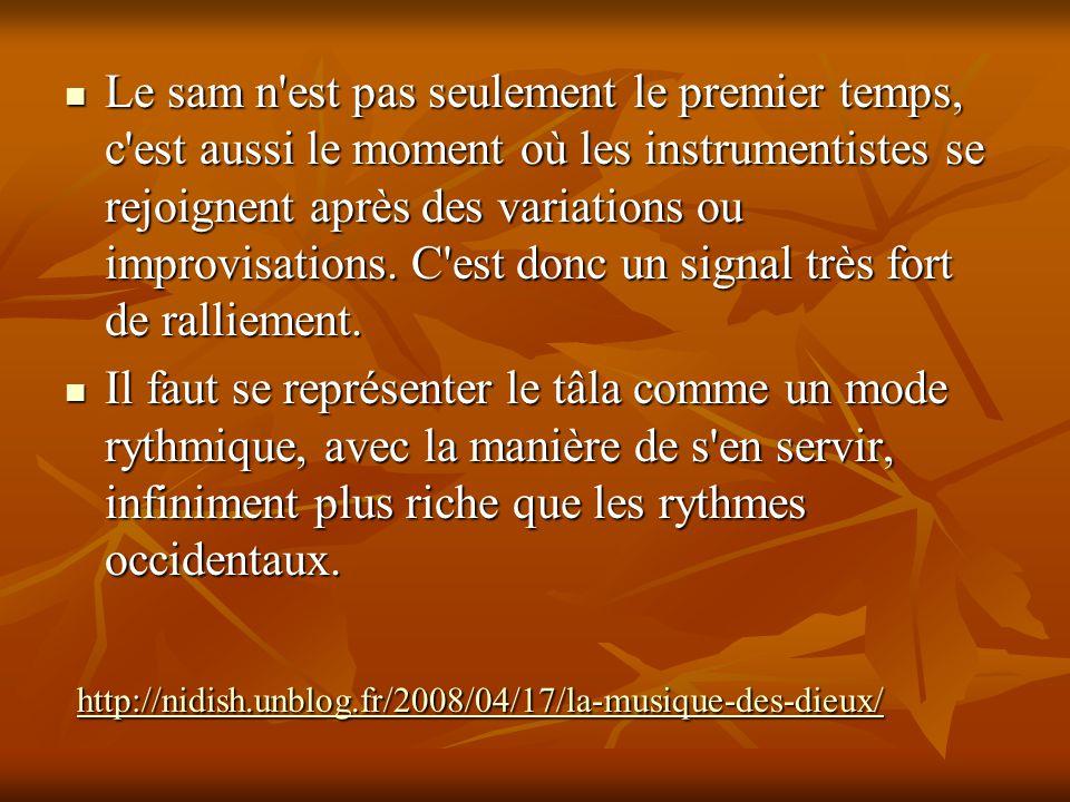 Le sam n est pas seulement le premier temps, c est aussi le moment où les instrumentistes se rejoignent après des variations ou improvisations. C est donc un signal très fort de ralliement.