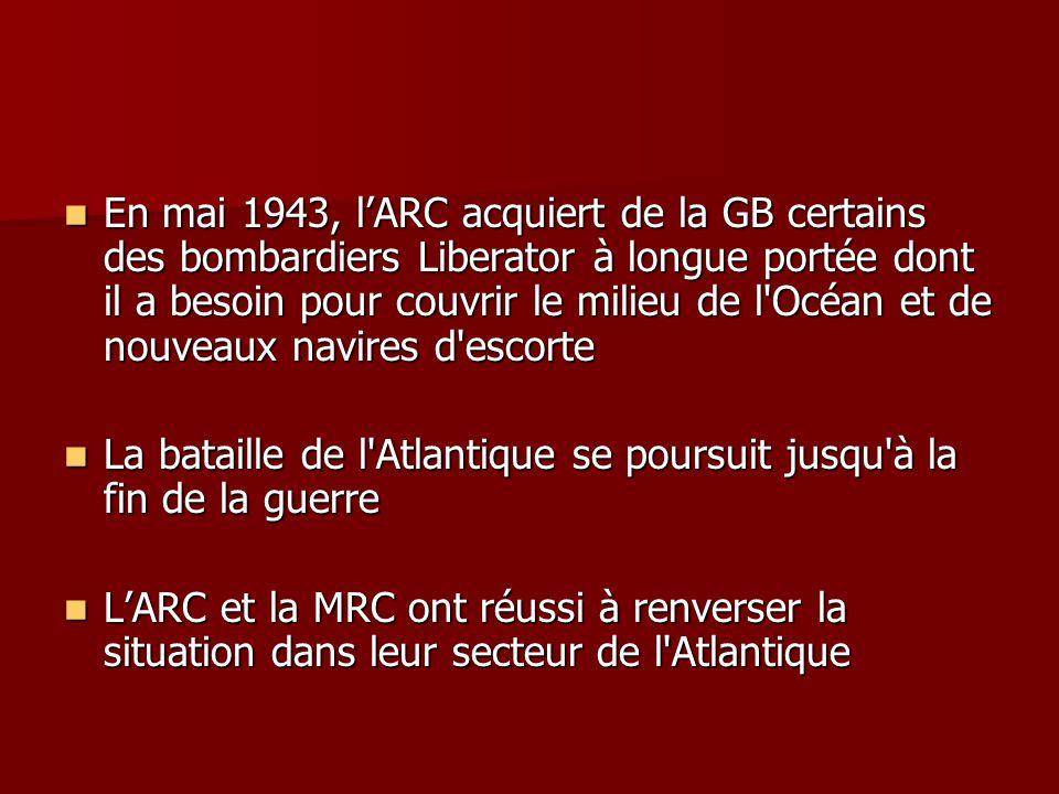 En mai 1943, l'ARC acquiert de la GB certains des bombardiers Liberator à longue portée dont il a besoin pour couvrir le milieu de l Océan et de nouveaux navires d escorte
