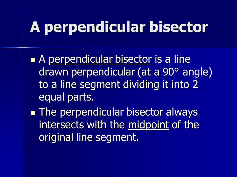 A perpendicular bisector