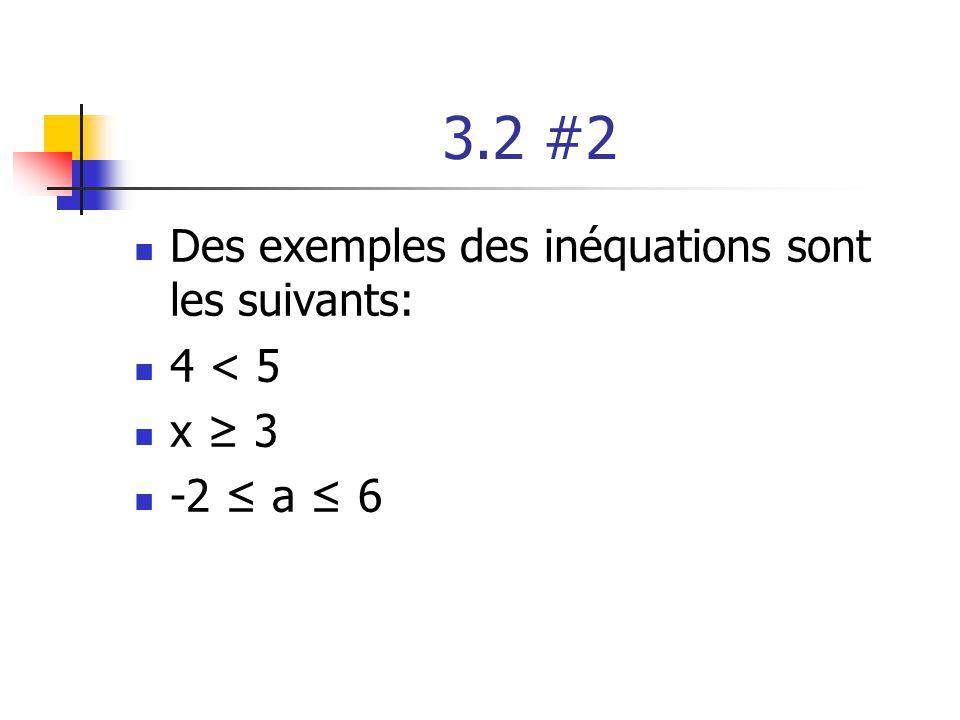 3.2 #2 Des exemples des inéquations sont les suivants: 4 < 5 x ≥ 3