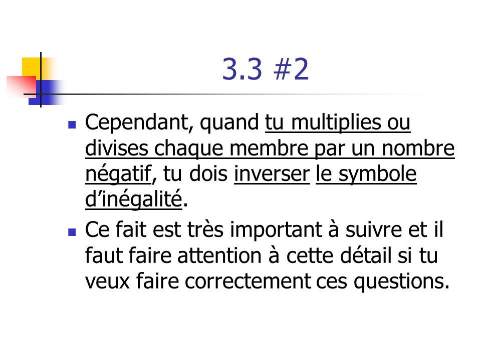 3.3 #2 Cependant, quand tu multiplies ou divises chaque membre par un nombre négatif, tu dois inverser le symbole d'inégalité.