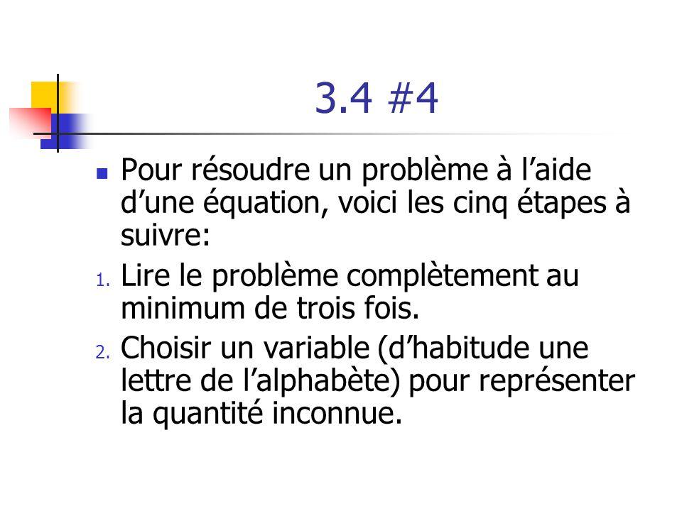 3.4 #4 Pour résoudre un problème à l'aide d'une équation, voici les cinq étapes à suivre: Lire le problème complètement au minimum de trois fois.
