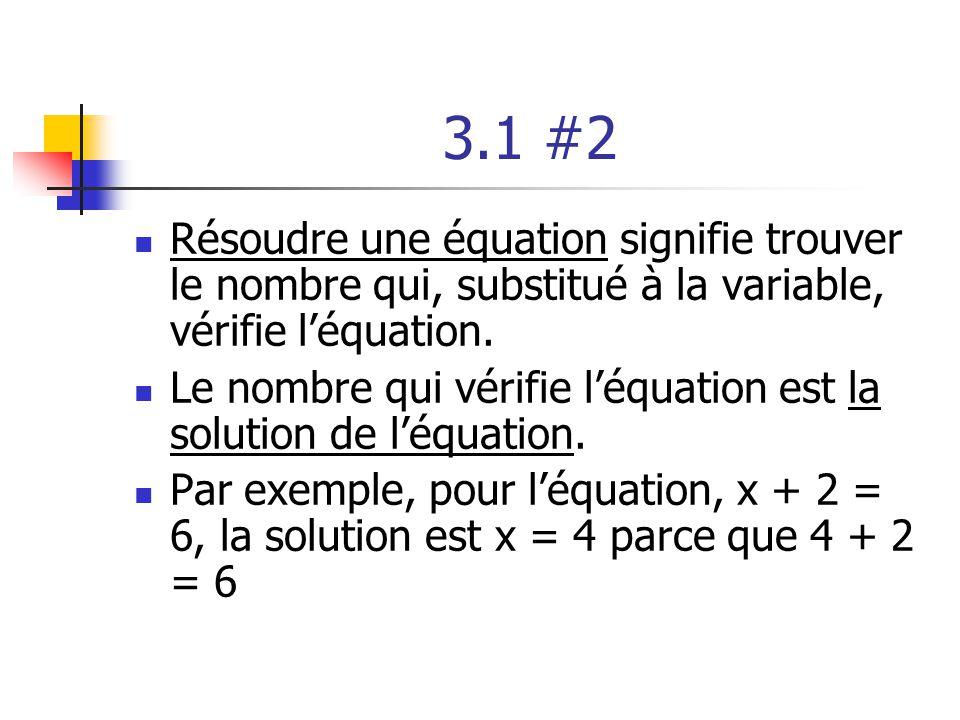 3.1 #2 Résoudre une équation signifie trouver le nombre qui, substitué à la variable, vérifie l'équation.