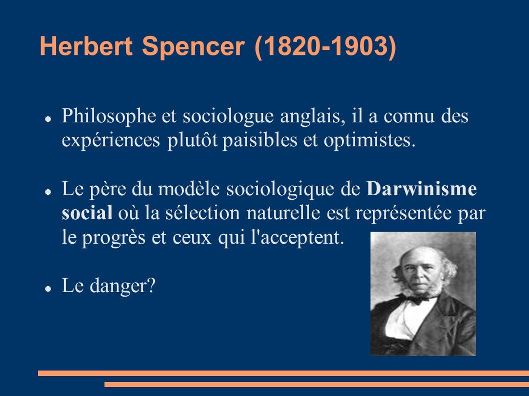 Herbert Spencer (1820-1903) Philosophe et sociologue anglais, il a connu des expériences plutôt paisibles et optimistes.