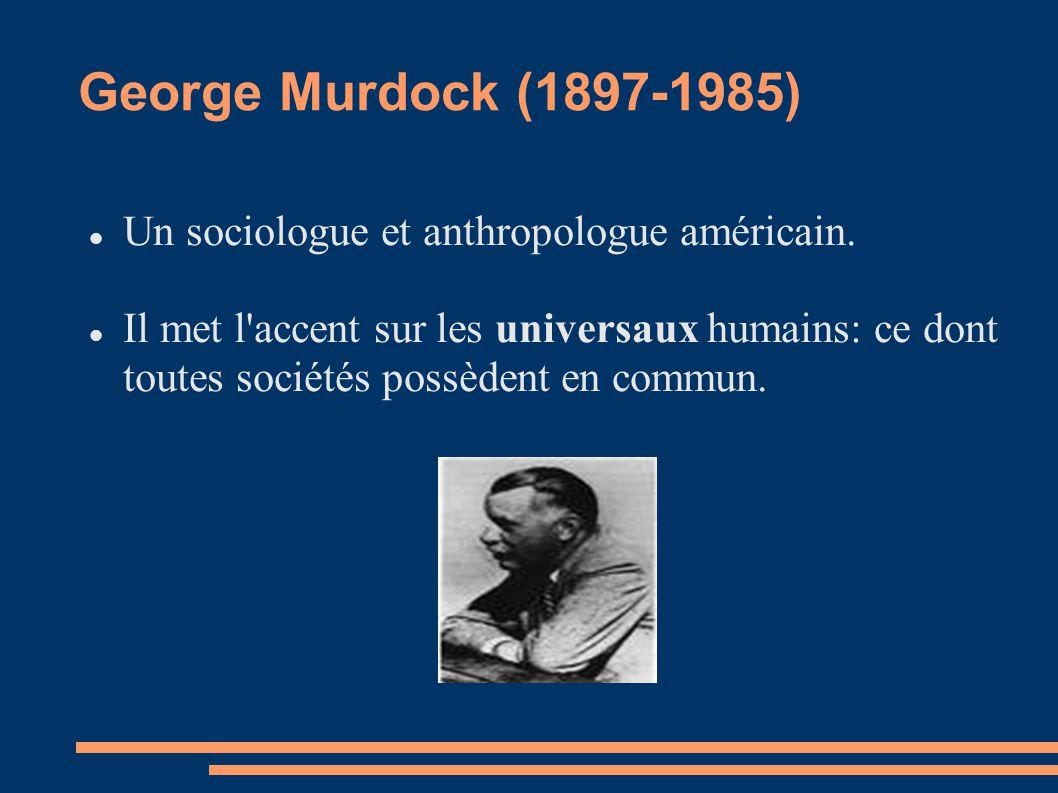 George Murdock (1897-1985) Un sociologue et anthropologue américain.