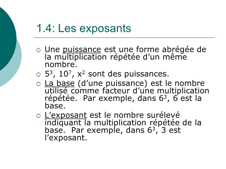 1.4: Les exposants Une puissance est une forme abrégée de la multiplication répétée d'un même nombre.
