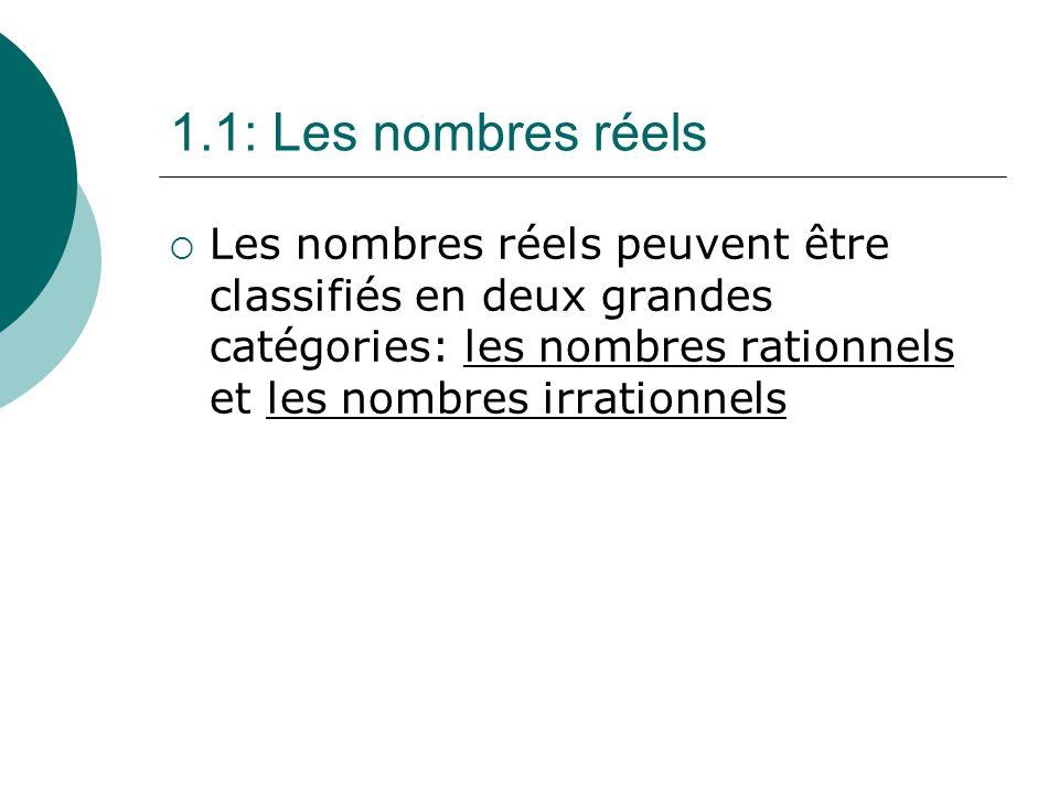 1.1: Les nombres réels Les nombres réels peuvent être classifiés en deux grandes catégories: les nombres rationnels et les nombres irrationnels.