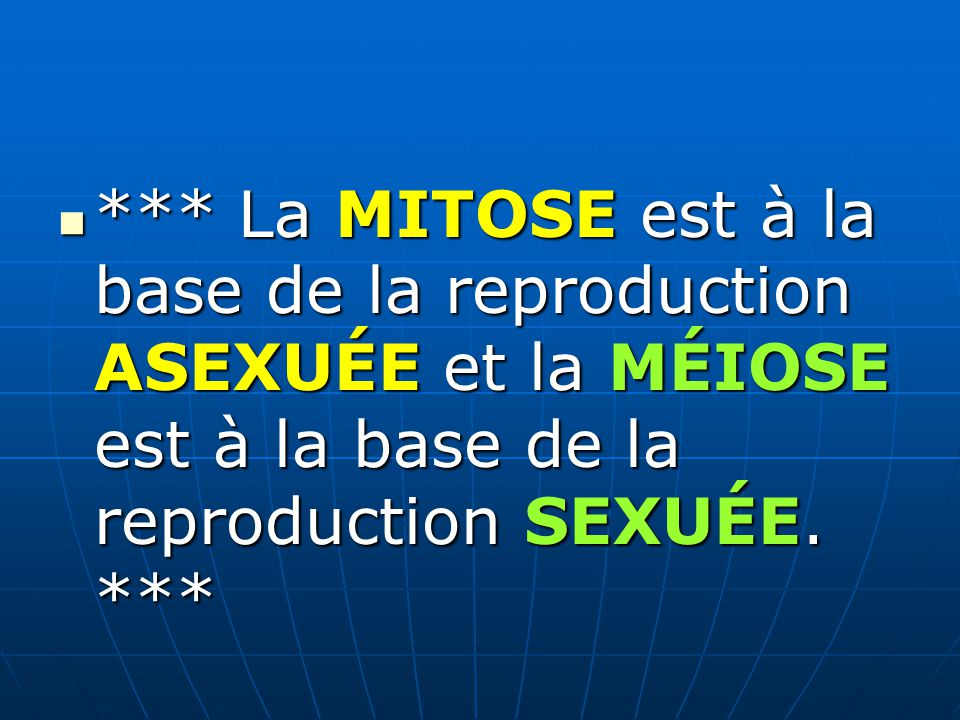 *** La MITOSE est à la base de la reproduction ASEXUÉE et la MÉIOSE est à la base de la reproduction SEXUÉE.