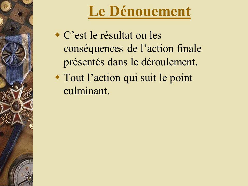 Le Dénouement C'est le résultat ou les conséquences de l'action finale présentés dans le déroulement.