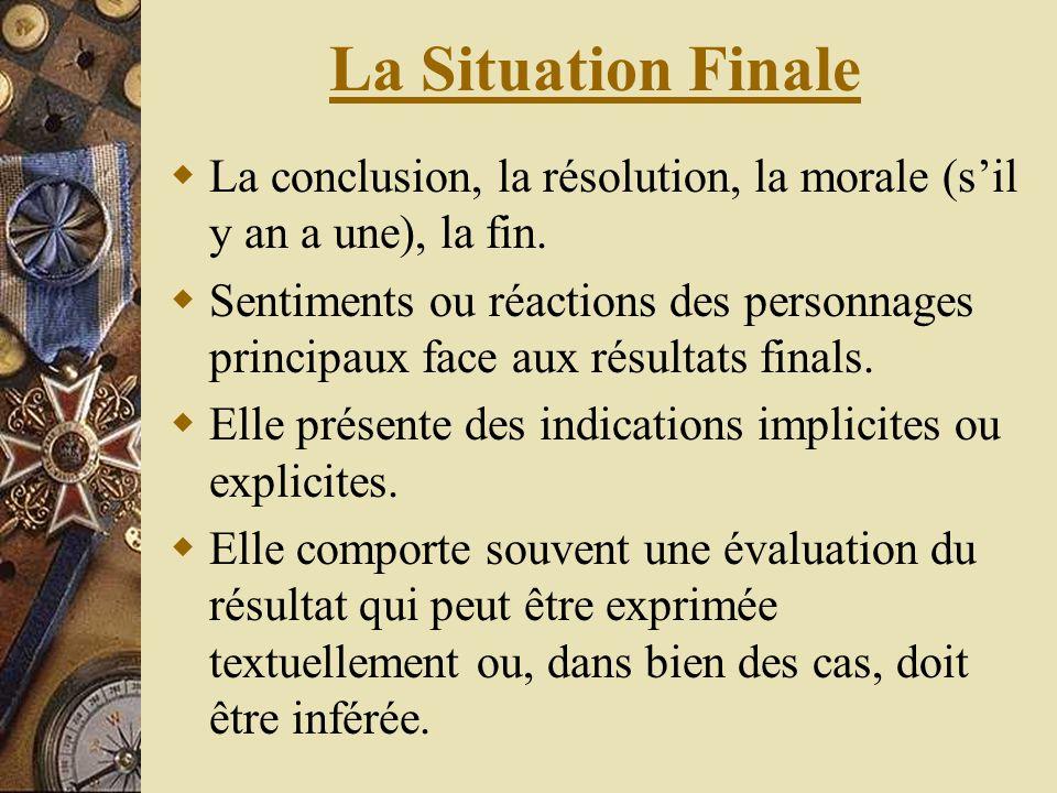 La Situation Finale La conclusion, la résolution, la morale (s'il y an a une), la fin.