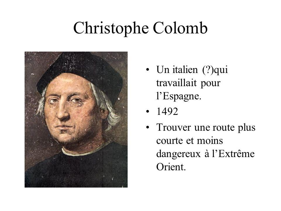 Christophe Colomb Un italien ( )qui travaillait pour l'Espagne. 1492