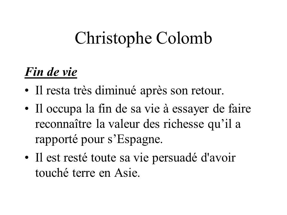 Christophe Colomb Fin de vie Il resta très diminué après son retour.