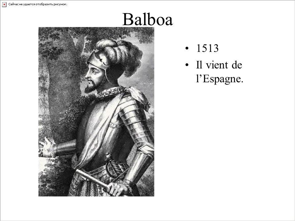 Balboa 1513 Il vient de l'Espagne.